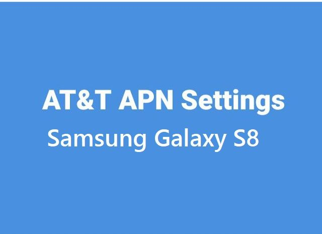 AT&T APN and VoLTE Settings Samsung Galaxy S8 and S8 Plus