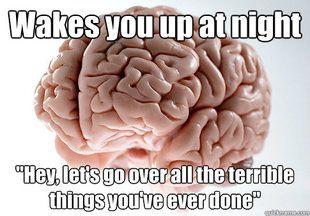 Scumbag brain...anxiety