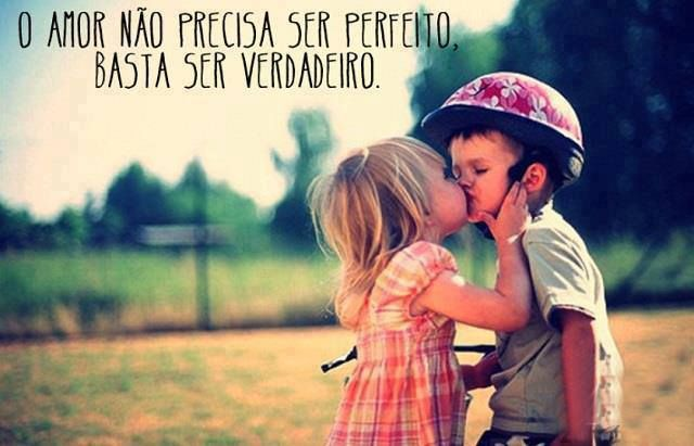 O amor não precisa ser perfeito, basta ser verdadeiro.