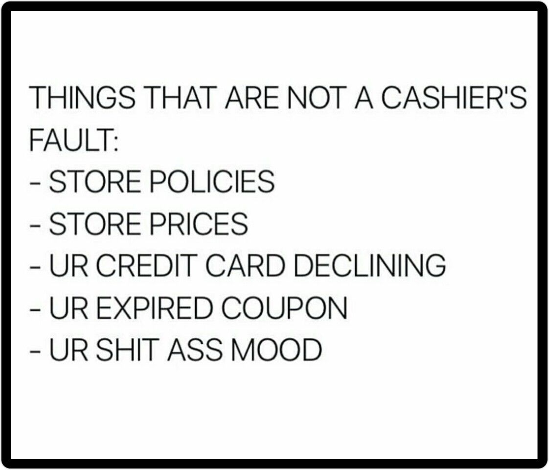 Things that are not a cashiers fault