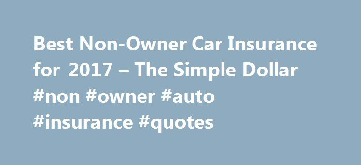 Non Owner Car Insurance Quote Custom Best Nonowner Car Insurance For 2017  The Simple Dollar Non