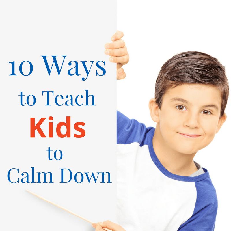 10 Ways To Teach Kids To Calm Down