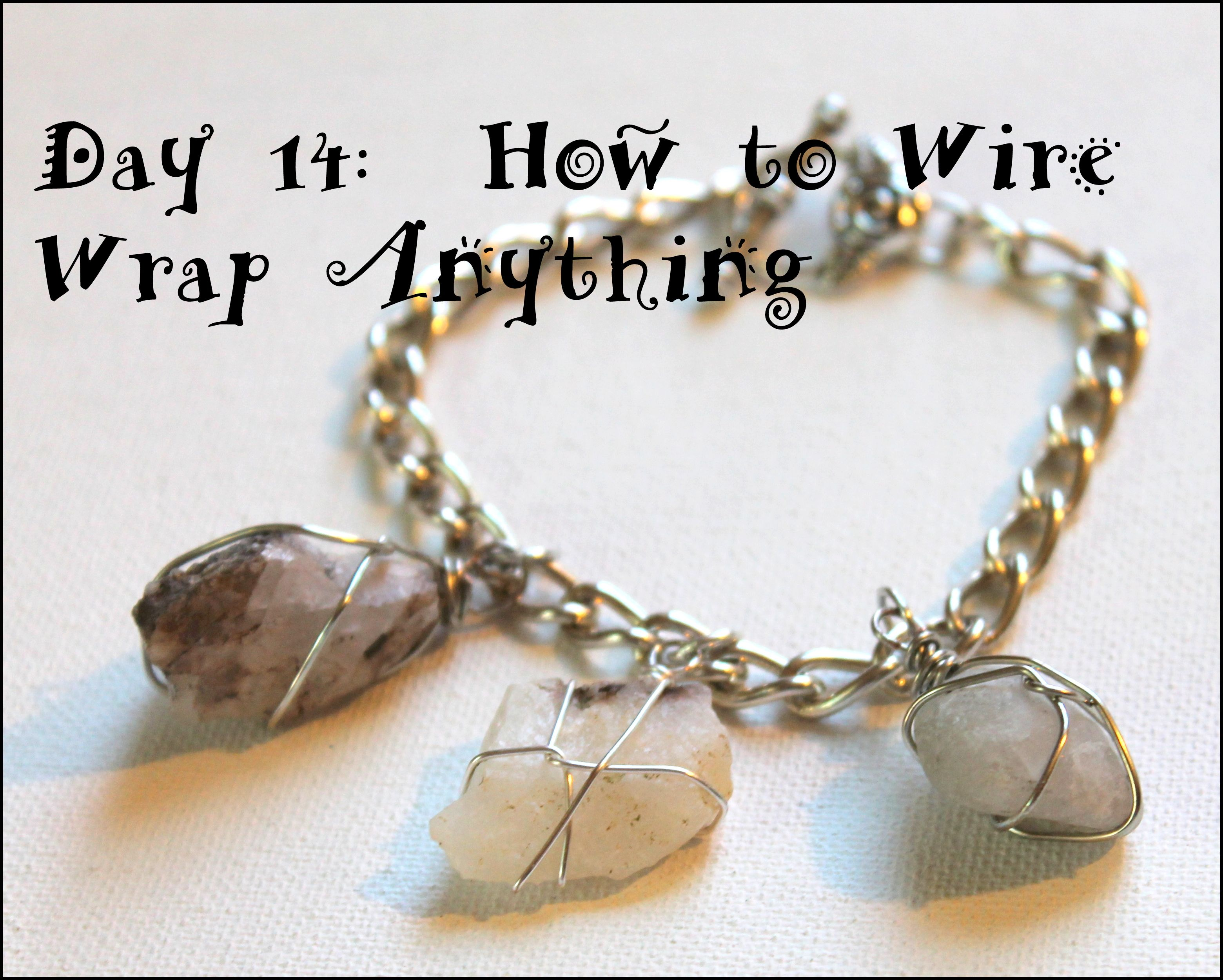 Wire Wrapping for Beginners Day 14: Wire Wrapping Anything ...