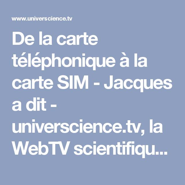 De la carte téléphonique à la carte SIM - Jacques a dit - universcience.tv, la WebTV scientifique hebdo