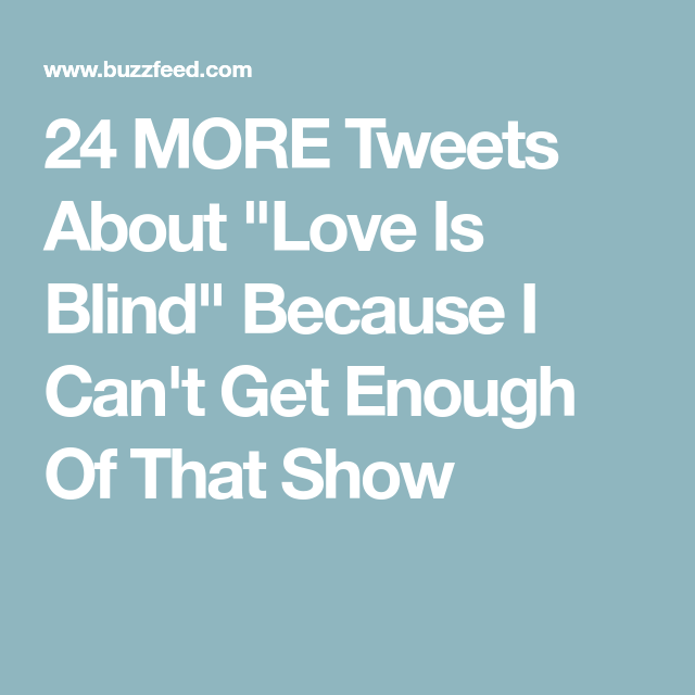 24 More Tweets About Love Is Blind Because I Can T Get Enough Of That Show In 2020 Blinds Tweet Love