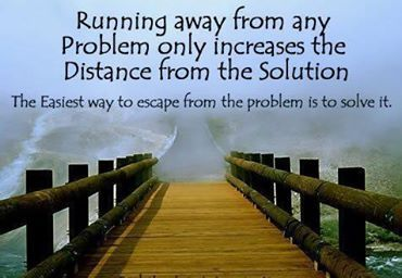 No Problem Whatever Problem You Face In Your Life May It Be Big Or Small Don T Run Away From It S Running Away From Problems Inspirational Quotes Thoughts