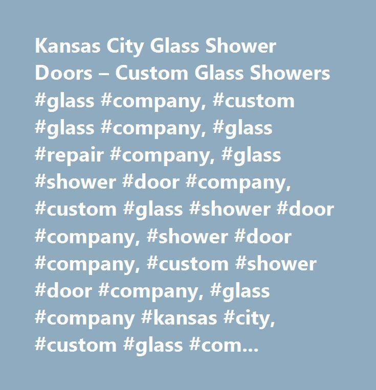 Kansas city glass shower doors custom glass showers glass kansas city glass shower doors custom glass showers glass company custom planetlyrics Gallery