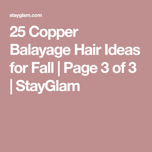 25 Copper Balayage Hair Ideas for Fall   Page 3 of 3   StayGlam Gallery