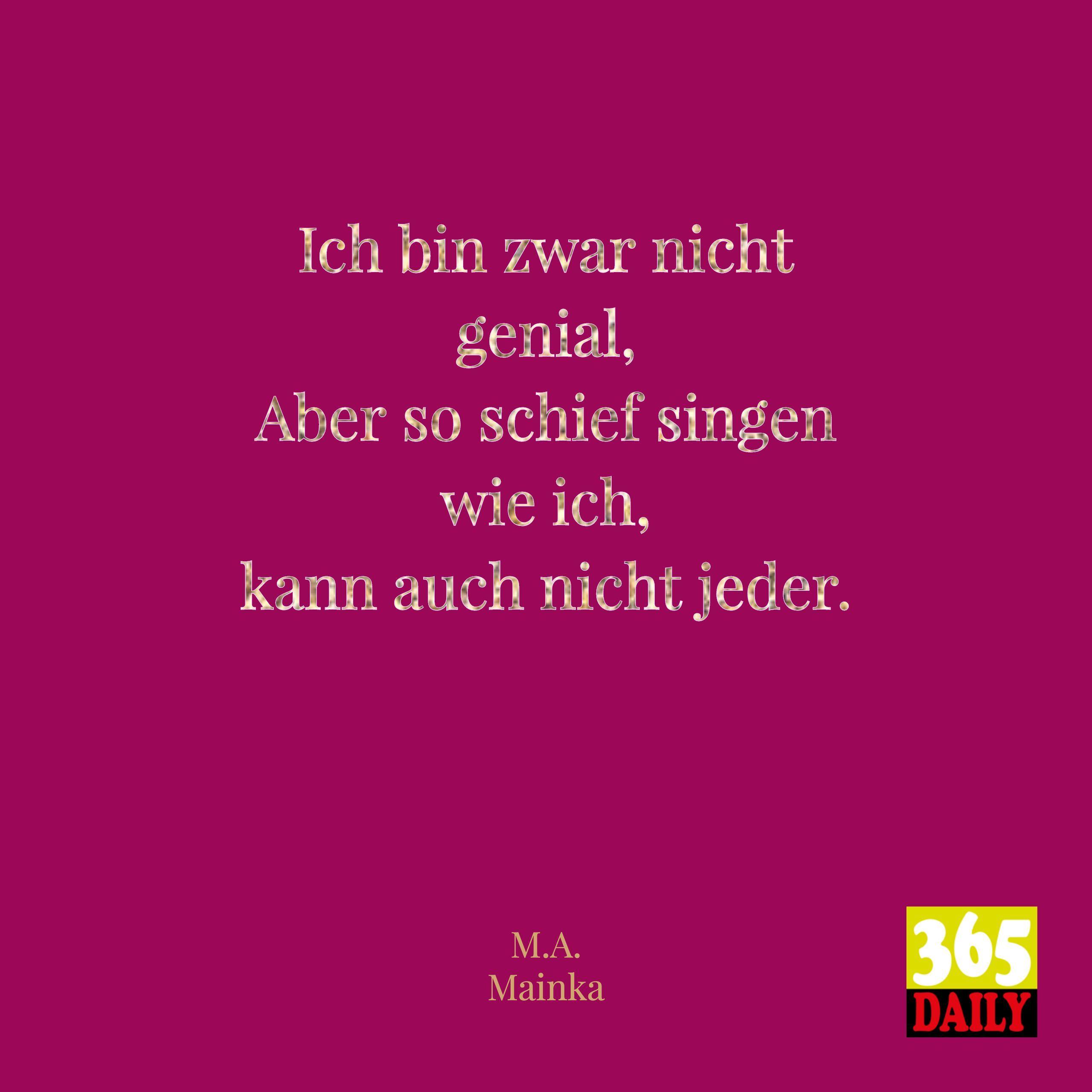 Ich Bin Zwar Nicht Genial Aber So Schief Singen Wie Ich Kann Auch Nicht Jeder Sanger Oper Genial Selbstuberschat Weisheiten Klugscheisser Tagesspruch