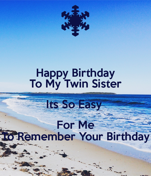 Happy Birthday To My Twin Sister Its So Easy For Me To