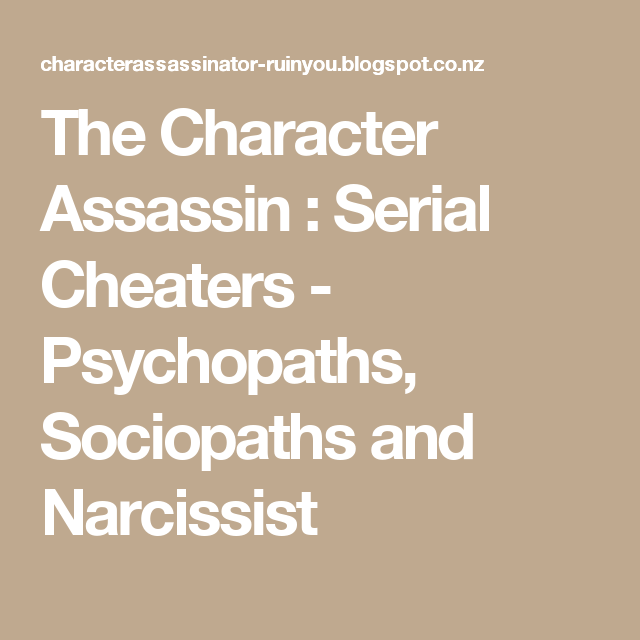 The Character Assassin : Serial Cheaters - Psychopaths