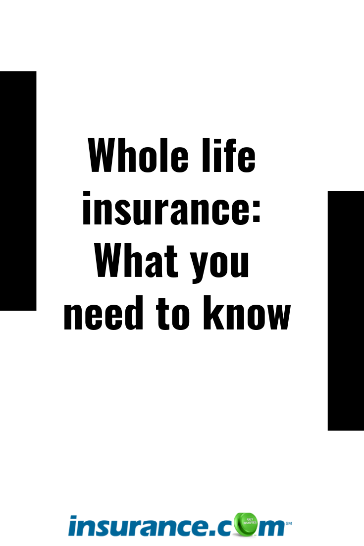 Whole Life Insurance What You Need To Know Whole Life Insurance