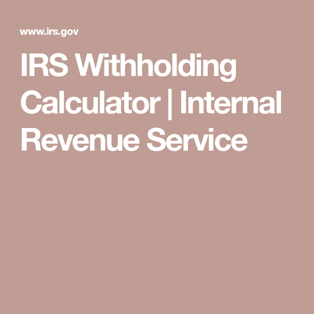 Irs Withholding Calculator Internal Revenue Service Internal Revenue Service Irs Taxes Revenue