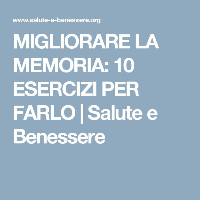 Migliorare La Memoria 10 Esercizi Per Farlo Salute E Benessere Esercizi Salute