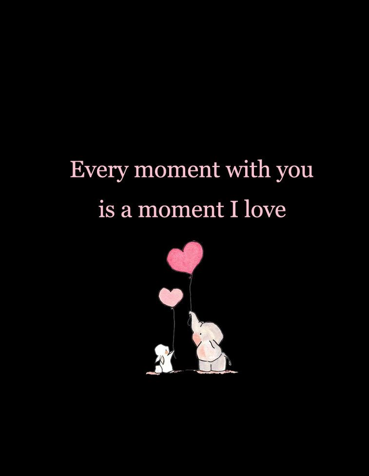 Every moment with you is a moment I love