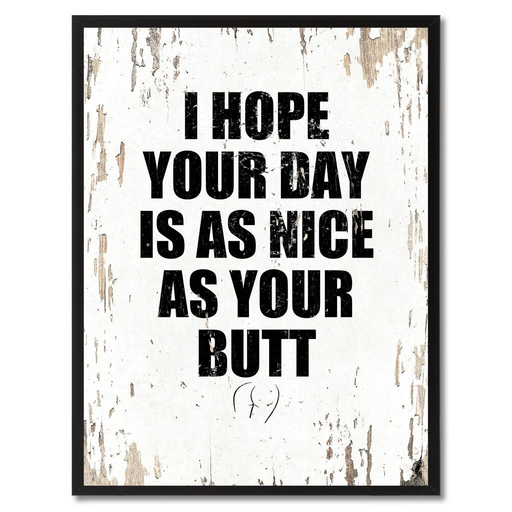 I hope your day is as nice as your butt saying canvas print black