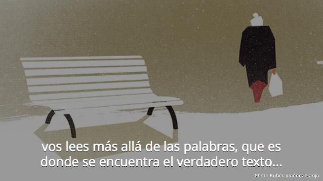 vos lees más allá de las palabras, que es donde se encuentra el verdadero texto...  Julio Cortázar