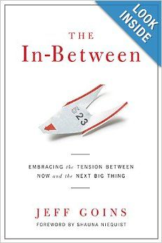 The In-Between: Embracing the Tension Between Now and the Next Big Thing [A Spiritual Memoir]: Jeff Goins, Shauna Niequist: 9780802407245: A...