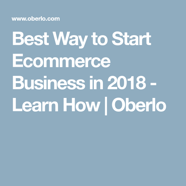How to Start an eCommerce Business That Lasts in 2019 - Oberlo Blog