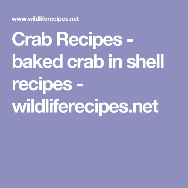 Crab Recipes - baked crab in shell recipes - wildliferecipes.net