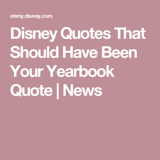 Disney Quotes That Should Have Been Your Yearbook Quote News Inspiration Meaningful Senior Quotes