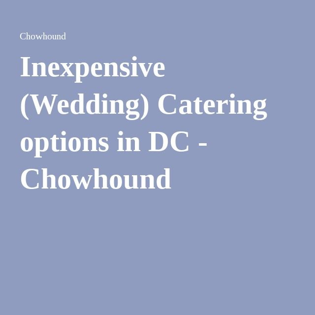 Inexpensive Wedding Catering Options In DC