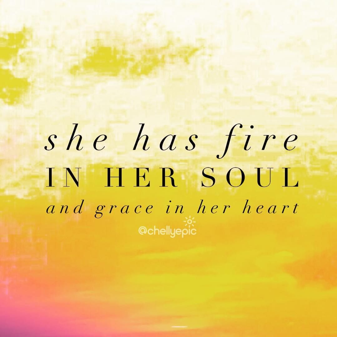 She Is Fire In Her Soul And Grace In Her Heart At Chellyepic The