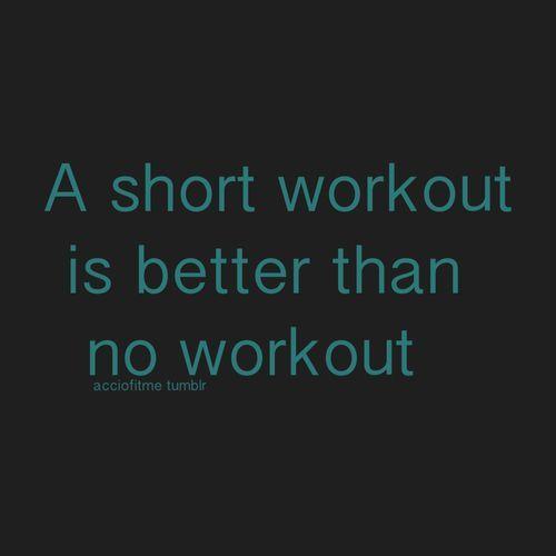 Short Better Than No Fitness Motivation Quotes Health Motivation Motivation