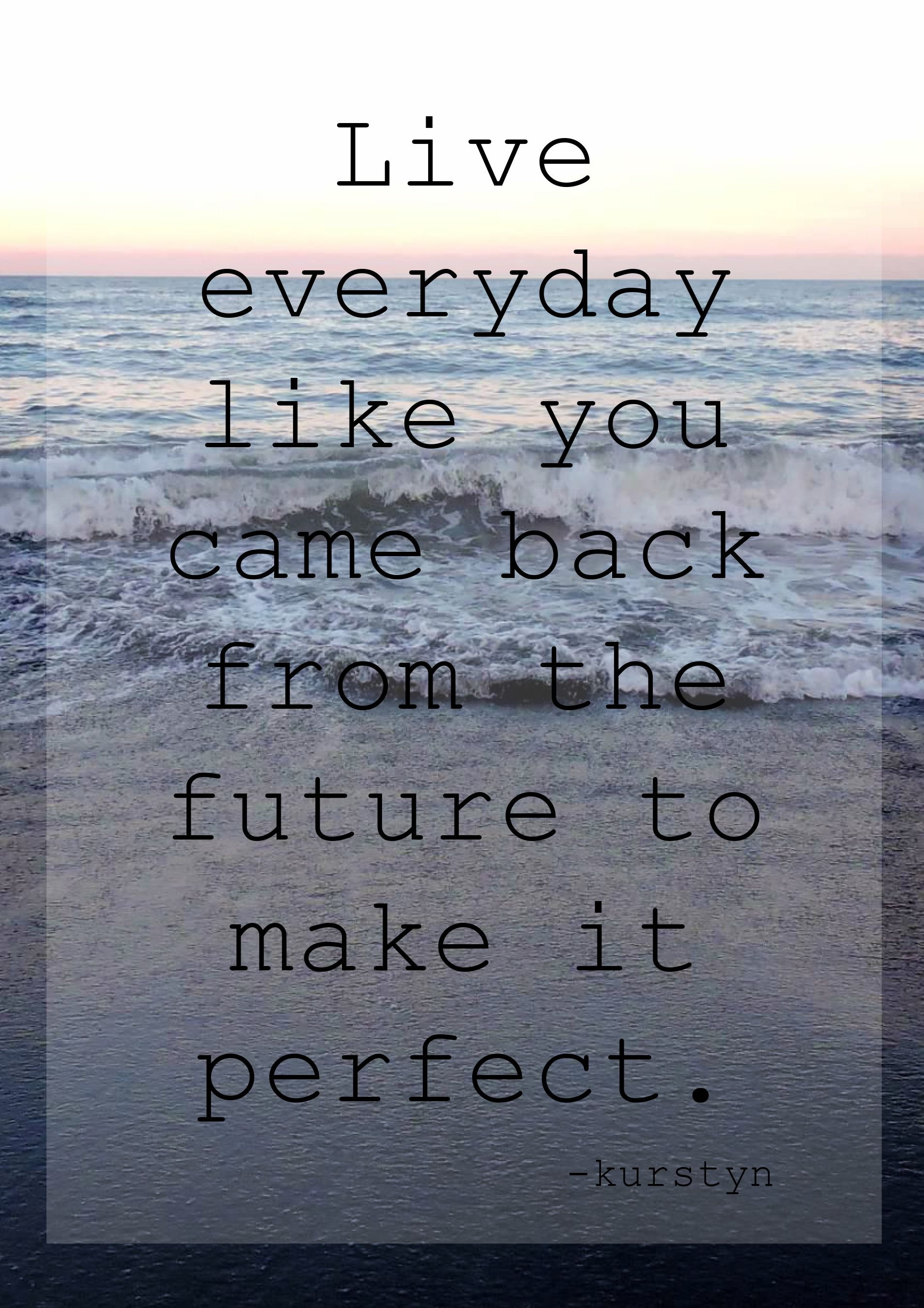 """""""Live everyday like you came back from the future to make it perfect."""" #motivation #liveeveryday #future #goals #dailyliving"""