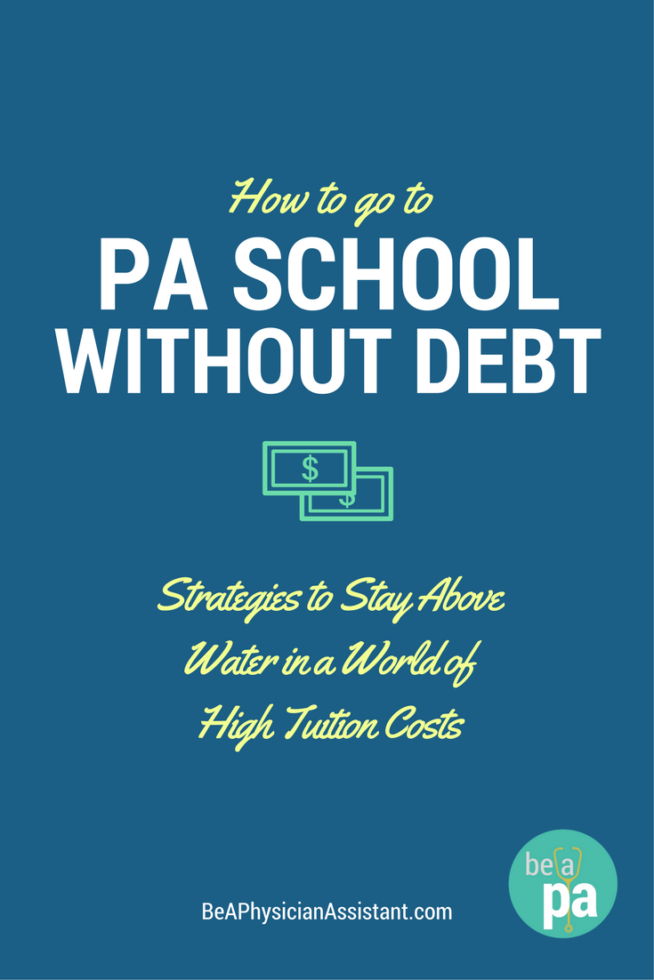 How To Go To Pa School Without Debt Be A Physician Assistant Pa School Physician Assistant School School Loans