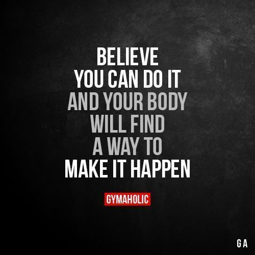 Believe you can do it and your body will find a way to do it. More moti… - fitness -  Believe you ca...