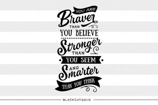 Download You are Braver, Stronger, Smarter SVG File By ...