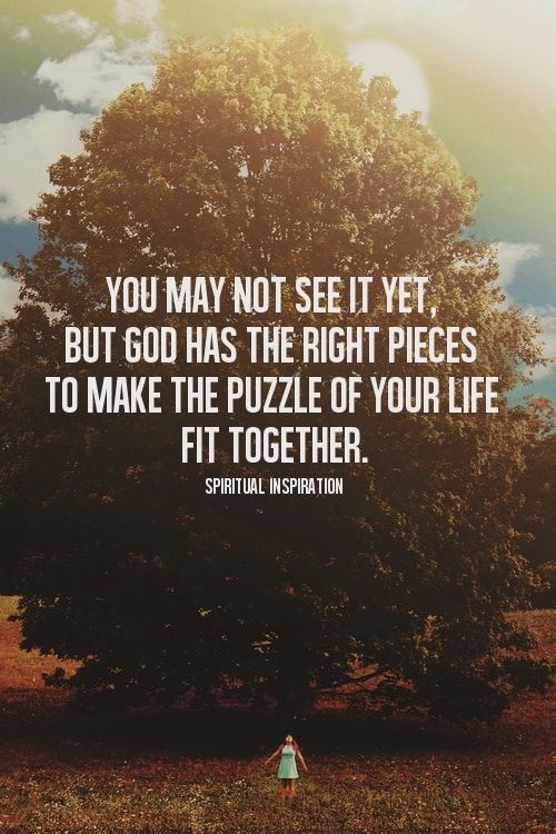 god has the right pieces to make the puzzle of your life fit
