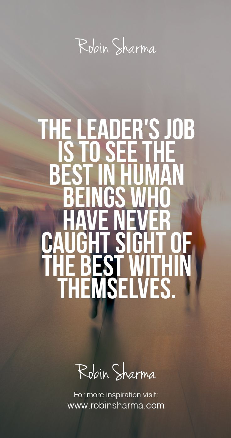 The Leaders Job Is To See The Best In Human Beings Who Have Never