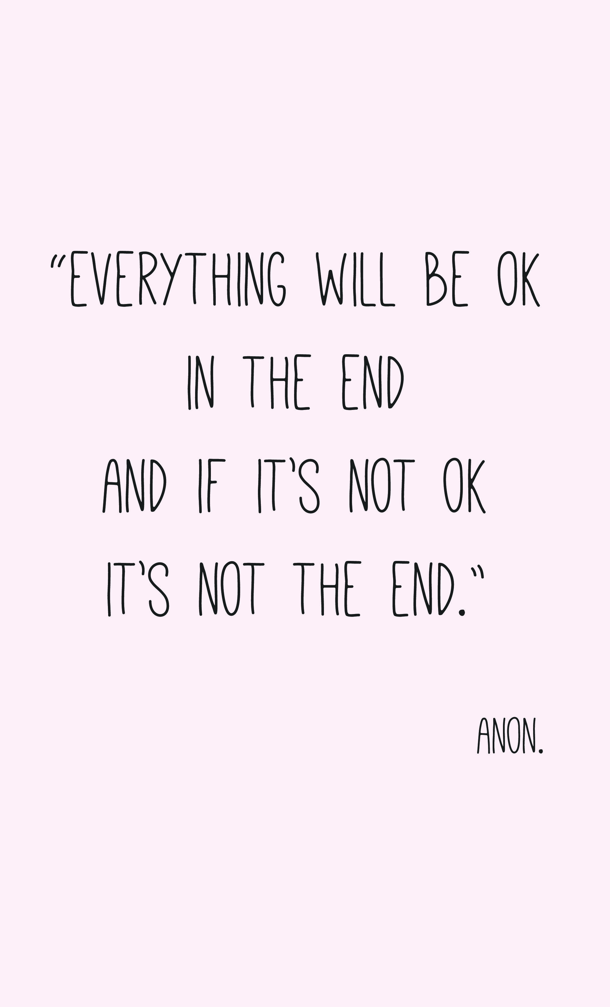 Everything Will Be Ok In The End And If Its Not Ok Its Not The End
