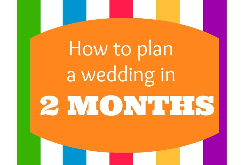 How To Plan A Wedding In 2 Months Events Celebrate