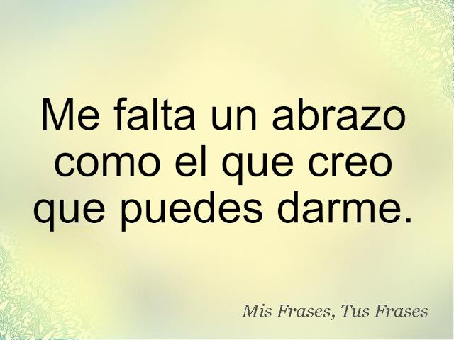 Mis Frases Tus Frases Me Falta Un Abrazo Abrazos Frases