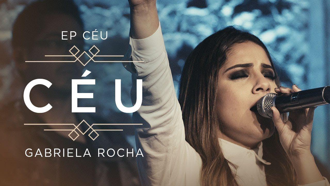 Gabriela Rocha Ceu Clipe Oficial Ep Ceu Com Imagens