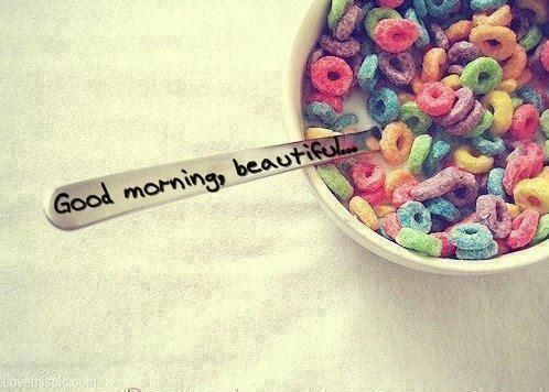 Good Morning Beautiful Love Beautiful Sweet Sign Breakfast Cereal Favim Souvenirs D Enfance