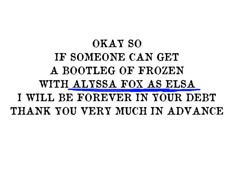 SERIOUSLY  ALYSSA FOX  ELSA  FROZEN BOOTLEG  I WOULD