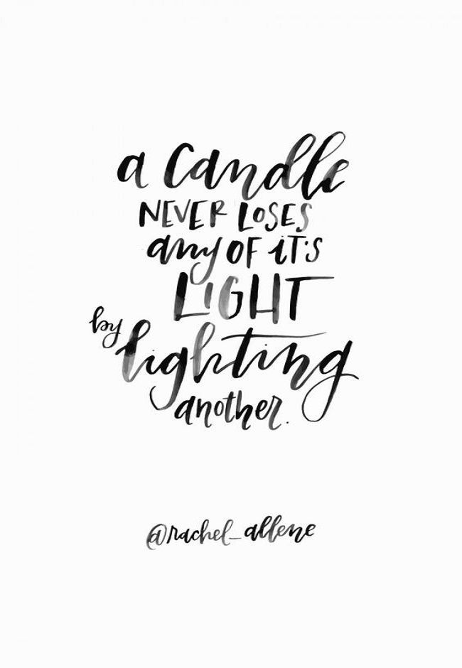 A Candle Never Loses Any Of Its Light By Lighting Another