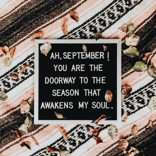 Ah septemberyou are the doorway to the season that awakens my you are the doorway to the season that awakens my soul m4hsunfo