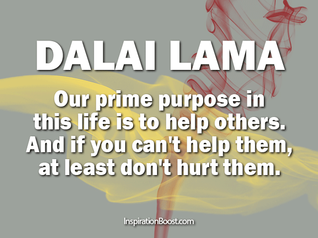My Purpose In Life Quotes New Our Prime Purpose In This Life Is To Help Othersand If You Can't
