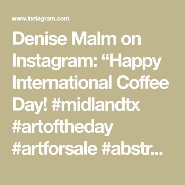 "Denise Malm on Instagram: ""Happy International Coffee Day! #midlandtx #artoftheday #artforsale #abstractart #mixedmediaoncanvas #homedecor #lovetopaint…"""