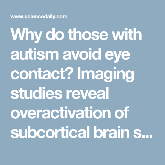 Why Do Those With Autism Avoid Eye >> Why Do Those With Autism Avoid Eye Contact Imaging Studies Reveal