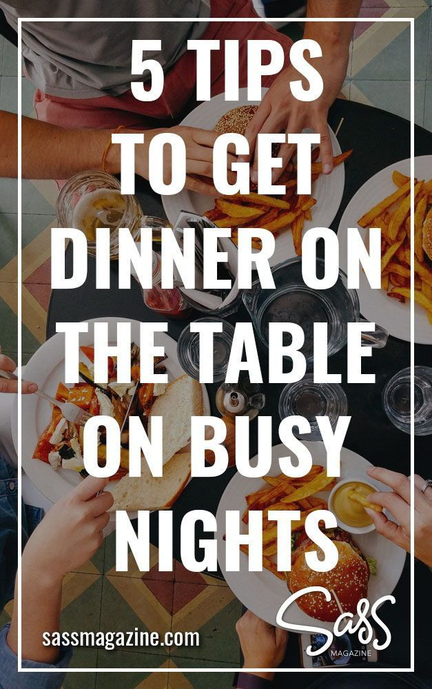 5 Tips to Get Dinner on the Table on Busy Nights Does the thought of you with Trust me — you  don't have to rely on on when you're These  tried-and-true are for on the