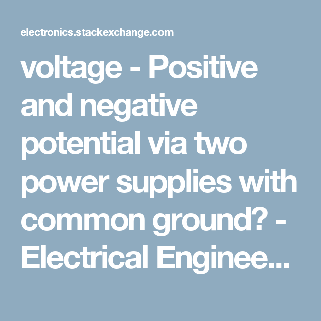 voltage - Positive and negative potential via two power supplies ...