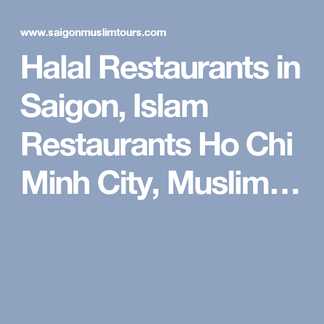 Halal Restaurants In Saigon Islam Restaurants Ho Chi Minh City Muslim Halal Halal Recipes Vietnam Guide