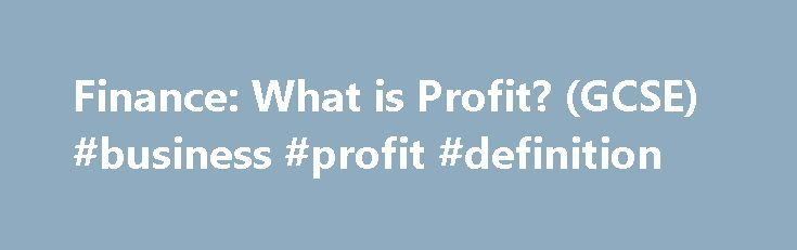 Finance: What is Profit? (GCSE) #business #profit #definition http://earnings.remmont.com/finance-what-is-profit-gcse-business-profit-definition-3/  #business profit definition # Explore Business Finance: What is Profit? (GCSE) Profit is a very important concept for any business – particularly a start-up or relatively new business Profit is the financial return or reward that entrepreneurs aim to achieve to reflect the risk that they take. Given that most entrepreneurs invest in order to…