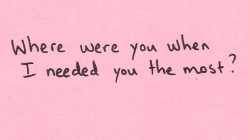 Where Were You When I Needed You The Most I Needed You Quotes Needing You Quotes Need Quotes
